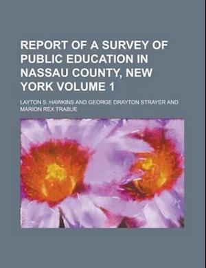 Report of a Survey of Public Education in Nassau County, New York Volume 1 af Layton S. Hawkins