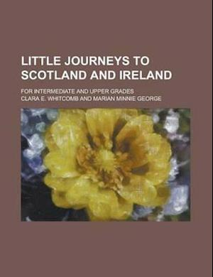 Little Journeys to Scotland and Ireland; For Intermediate and Upper Grades af Clara E. Whitcomb