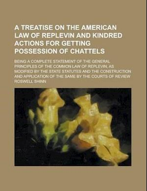 A   Treatise on the American Law of Replevin and Kindred Actions for Getting Possession of Chattels; Being a Complete Statement of the General Princip af Roswell Shinn
