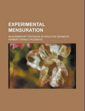 Experimental Mensuration; An Elementary Test-Book of Inductive Geometry af Herbert Stanley Redgrove