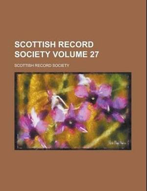 Scottish Record Society Volume 27 af Scottish Record Society