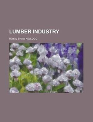 Lumber Industry af Royal Shaw Kellogg