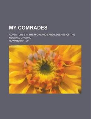 My Comrades; Adventures in the Highlands and Legends of the Neutral Ground af Howard Hinton