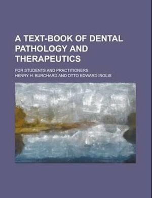 A Text-Book of Dental Pathology and Therapeutics; For Students and Practitioners af Henry H. Burchard