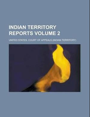 Indian Territory Reports Volume 2 af United States Court of Appeals