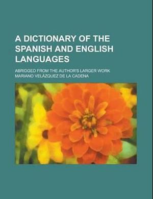 A Dictionary of the Spanish and English Languages; Abridged from the Author's Larger Work af Mariano Velazquez De LA Cadena