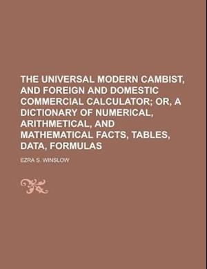 The Universal Modern Cambist, and Foreign and Domestic Commercial Calculator af Ezra S. Winslow