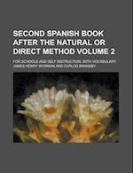 Second Spanish Book After the Natural or Direct Method; For Schools and Self Instruction, with Vocabulary Volume 2 af James Henry Worman