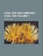 Coal-Tar and Ammonia Volume 1 af Georg Lunge