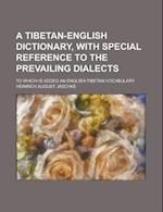 A Tibetan-English Dictionary, with Special Reference to the Prevailing Dialects; To Which Is Added an English-Tibetan Vocabulary af Heinrich August Jaschke