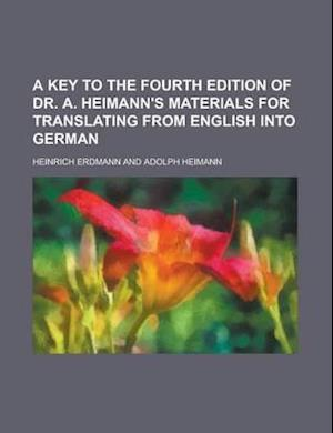 A Key to the Fourth Edition of Dr. A. Heimann's Materials for Translating from English Into German af Heinrich Erdmann