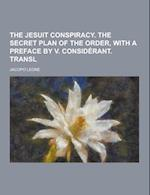 The Jesuit Conspiracy. the Secret Plan of the Order, with a Preface by V. Considerant. Transl af Jacopo Leone