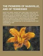 The Pioneers of Nashville, and of Tennessee; What They Were; Where They Came From; How They Got There; What They Achieved; One Hundred Years Ago; A Hi af Charles May