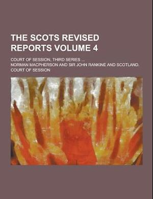 The Scots Revised Reports; Court of Session, Third Series ... Volume 4 af Norman Macpherson