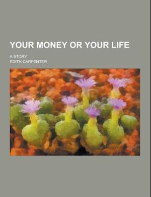 Your Money or Your Life; A Story af Edith Carpenter