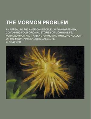 The Mormon Problem; An Appeal to the American People af C. P. Lyford