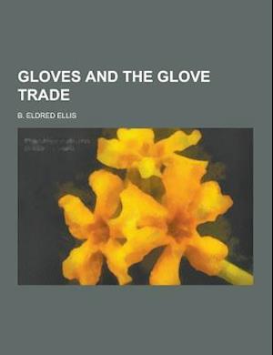 Gloves and the Glove Trade af B. Eldred Ellis