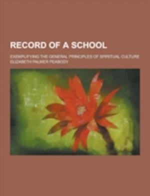 Record of a School; Exemplifying the General Principles of Spiritual Culture af Elizabeth Palmer Peabody