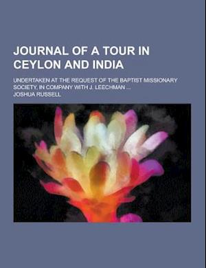 Journal of a Tour in Ceylon and India; Undertaken at the Request of the Baptist Missionary Society, in Company with J. Leechman ... af Joshua Russell