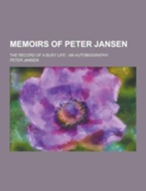 Memoirs of Peter Jansen; The Record of a Busy Life af Peter Jansen