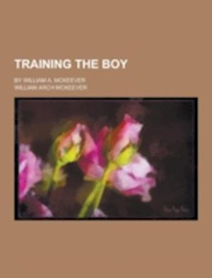 Training the Boy; By William A. McKeever af William Arch Mckeever