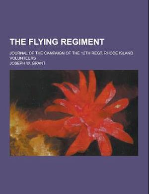 The Flying Regiment; Journal of the Campaign of the 12th Regt. Rhode Island Volunteers af Joseph W. Grant