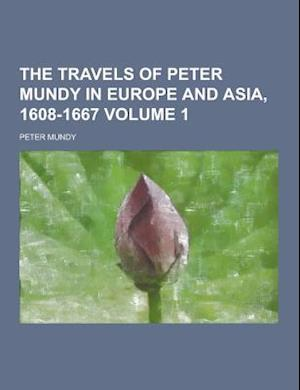 The Travels of Peter Mundy in Europe and Asia, 1608-1667 Volume 1 af Peter Mundy
