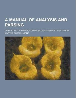 A Manual of Analysis and Parsing; Consisting of Simple, Compound, and Complex Sentences af Martha Russell Orne