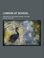 London at School; The Story of the School Board, 1870-1904 af Hugh B. Philpott