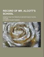 Record of Mr. Alcott's School; Exemplifying the Principles and Methods of Moral Culture af Elizabeth Palmer Peabody