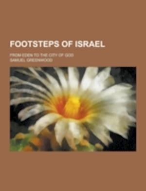 Footsteps of Israel; From Eden to the City of God af Samuel Greenwood