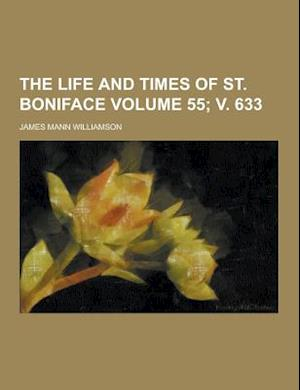 The Life and Times of St. Boniface Volume 55; V. 633 af James Mann Williamson