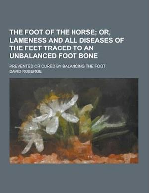 The Foot of the Horse; Prevented or Cured by Balancing the Foot af David Roberge