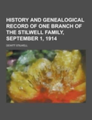 History and Genealogical Record of One Branch of the Stilwell Family, September 1, 1914 af Dewitt Stilwell