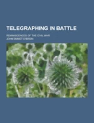 Telegraphing in Battle; Reminiscences of the Civil War af John Emmet O'Brien