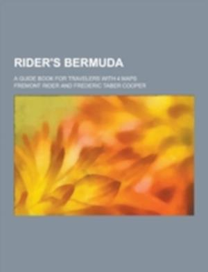 Rider's Bermuda; A Guide Book for Travelers with 4 Maps af Fremont Rider