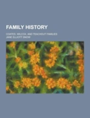 Family History; Coates, Wilcox, and Teachout Families af Jane Elliott Snow