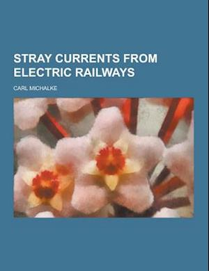 Stray Currents from Electric Railways af Carl Michalke