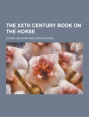 The Xxth Century Book on the Horse af Sydney Galvayne