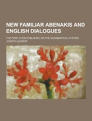 New Familiar Abenakis and English Dialogues; The First Ever Published on the Grammatical System af Joseph Laurent
