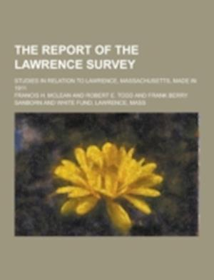 The Report of the Lawrence Survey; Studies in Relation to Lawrence, Massachusetts, Made in 1911 af Francis H. McLean