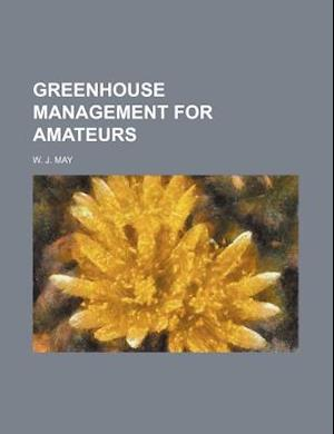 Greenhouse Management for Amateurs af W. J. May