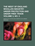 The West of England Woollen Industry Under Protection and Under Free Trade Volume 3, No. 3 af Dorothy M. Hunter