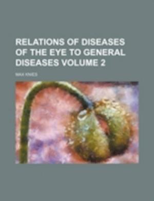 Relations of Diseases of the Eye to General Diseases Volume 2 af Max Knies