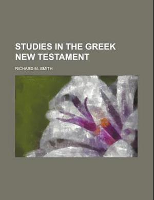 Studies in the Greek New Testament af Richard M. Smith