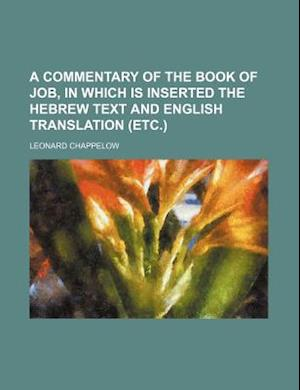A Commentary of the Book of Job, in Which Is Inserted the Hebrew Text and English Translation (Etc.) af Leonard Chappelow