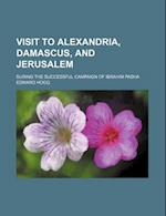 Visit to Alexandria, Damascus, and Jerusalem; During the Successful Campaign of Ibrahim Pasha af Edward Hogg