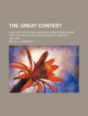 The Great Contest; A History of Military and Naval Operations During the Civil War in the United States of America, 1861-1865 af Willis C. Humphrey