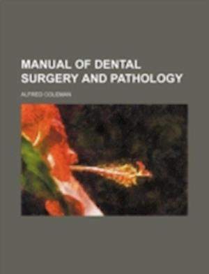 Manual of Dental Surgery and Pathology af Alfred Coleman