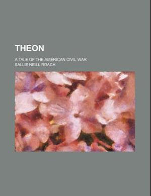 Theon; A Tale of the American Civil War af Sallie Neill Roach